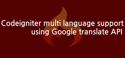 codeigniter multi language tutorial codeigniter multi language support using google translate