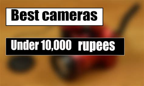 best point and shoot camera under 10000 rupees in india