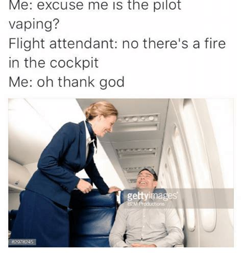 The Me Me Me S - me excuse me the pilot vaping flight attendant no there s