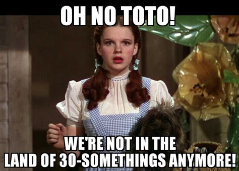 40th Birthday Meme - 40 forty birthday quote funny dorothy wizzardofoz