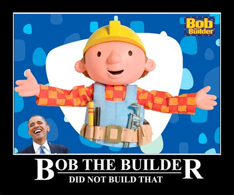 Bob The Builder Memes - image 354680 you didn t build that know your meme