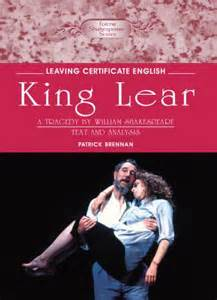 themes in king lear leaving cert king lear text analysis english leaving certificate