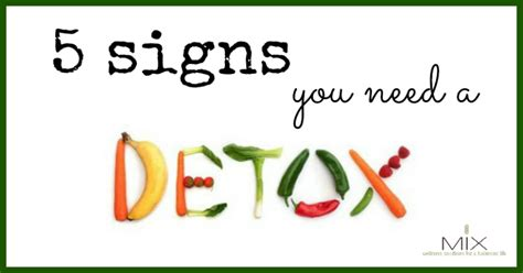 Signs You Need To Detox Your by 5 Signs Your Needs A Detox
