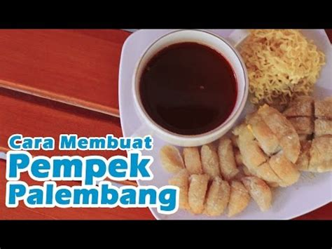 download video cara membuat empek empek palembang download resep dan cara membuat pempek palembang video to