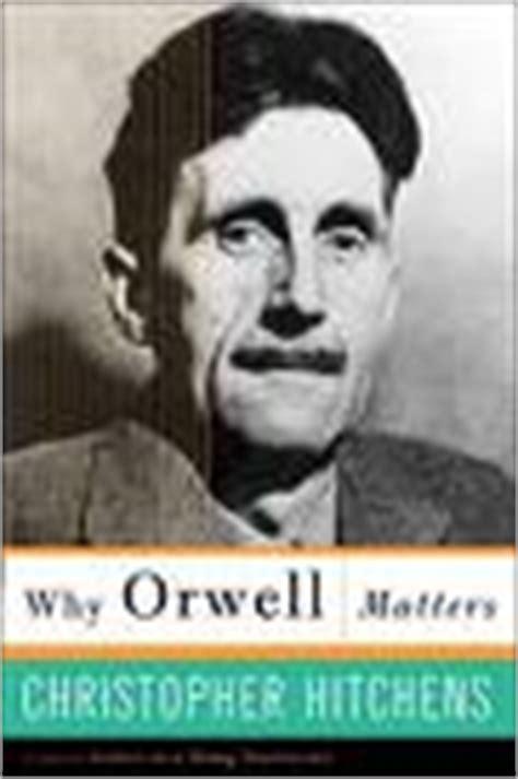 why orwell matters georgeorwell org