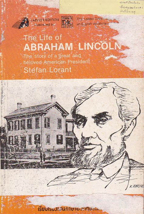 the life of abraham lincoln by stefan lorant the life of abraham lincoln stefan lorant
