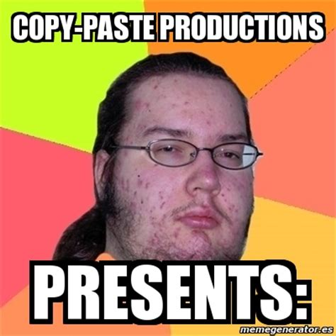 Meme Copy And Paste - meme friki copy paste productions presents 1896740