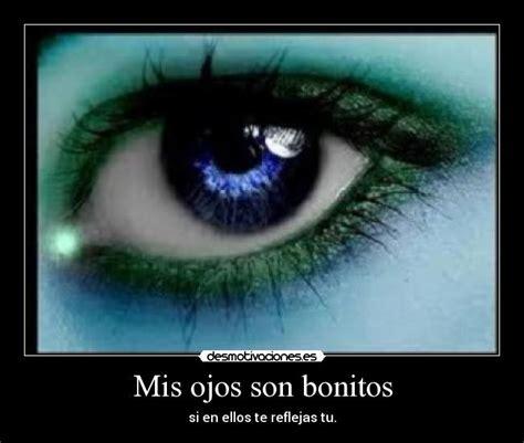 imagenes ojos bonitos mis ojos son bonitos desmotivaciones