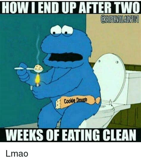 How Meme - how iendupafier two cooke dough weeks of eating clean lmao