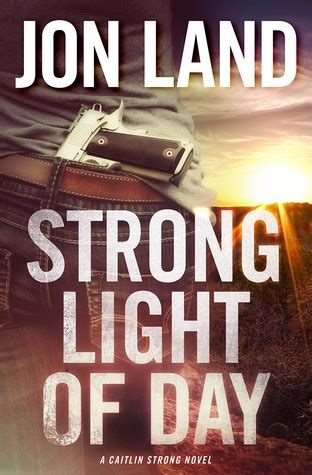 strong to the bone a caitlin strong novel caitlin strong novels books strong light of day caitlin strong 7 by jon land