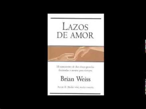 libro lazos de amor lazos de amor brian weiss viyoutube