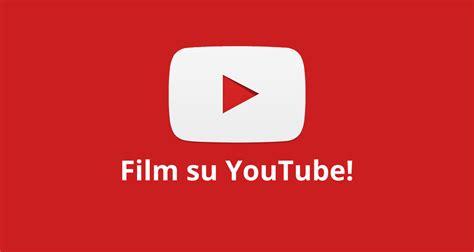 film 2017 youtube youtube film canali legali per vedere i migliori film