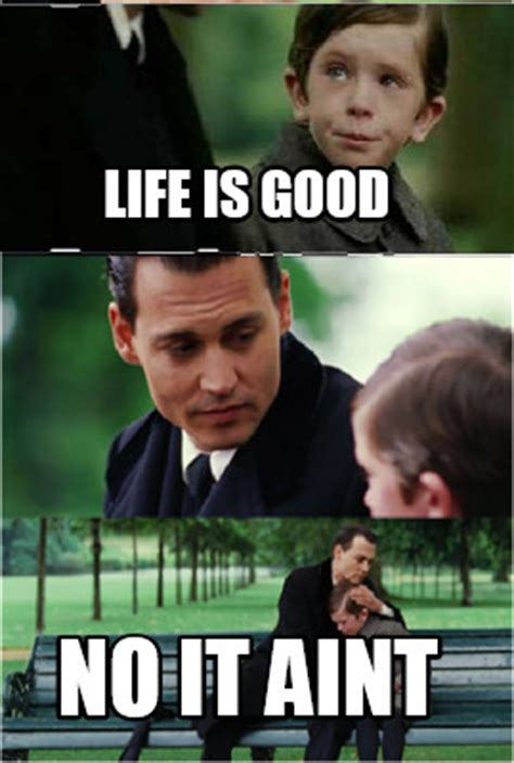 Life Is Great Meme - meme creator life is good no it aint meme generator at