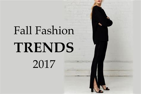 fashion trends 2017 the fall 2017 fashion trends report