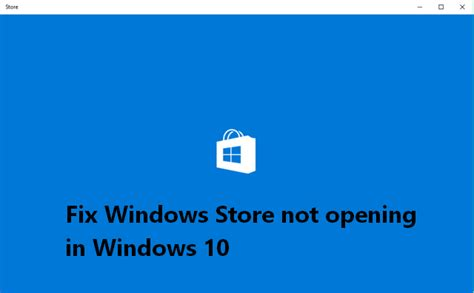 fix store app is not opening in windows 10 how to fix windows store not opening in windows 10