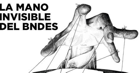 la mano invisible spanish la mano invisible del bndes coalici 243 n regional
