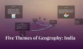 5 Themes Of Geography India | five themes of geography india by julia runkle on prezi