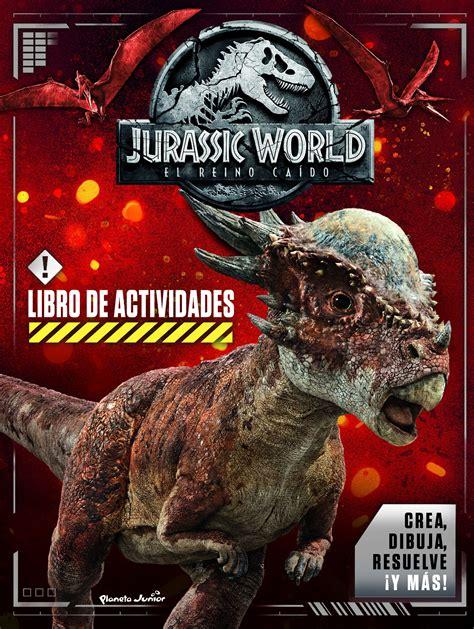libro en el reino de jurassic world el reino ca 237 do libro de actividades planeta de libros