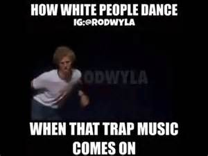 Music Video Meme - how white people dance to trap music video meme youtube