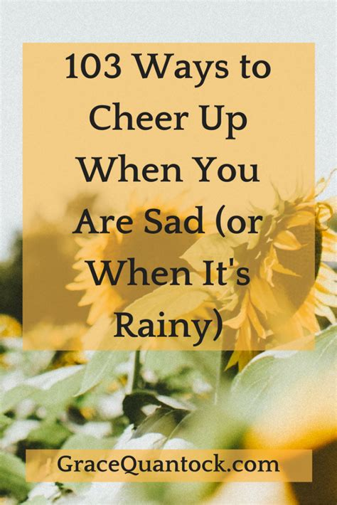 8 Ways To Cheer Up Your by 103 Ways To Cheer Up When You Are Sad Or When It S Rainy