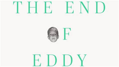 the end of eddy review the end of eddy by 201 douard louis shows a different side of france the globe and mail