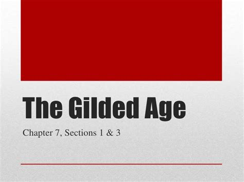 chapter 7 section 3 politics in the gilded age the gilded age