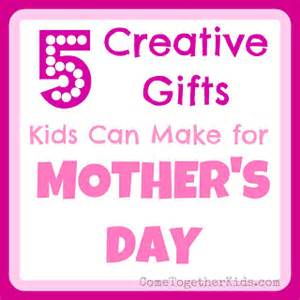 Come together kids 5 creative gifts kids can make for mother s day