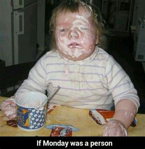 When Monday Was if monday were a person lol