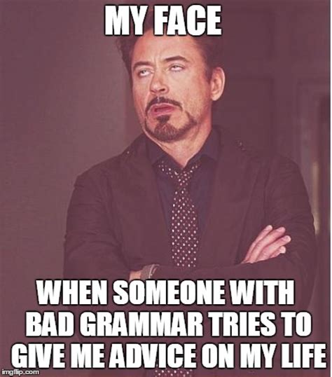 Bad Grammar Meme - face you make robert downey jr meme imgflip