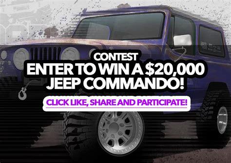 Sweepstakes Enter To Win - sweepstakes enter to win a 20 000 jeep commando