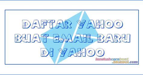 buat email baru lewat hp gmail dan yahoo jurnal media indonesia daftar yahoo cara mendaftar dan buat email baru di yahoo