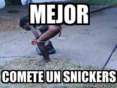 Memes Snickers - meme personalizado mejor comete un snickers 4633321