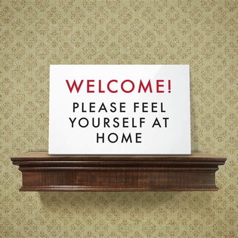 funny welcome funny welcome sign feel yourself at home