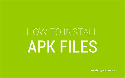 how to install an apk how to install apk files on android also for android o the android soul