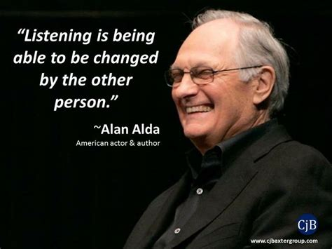 alan alda listening listening is being able to be changed by the other by alan