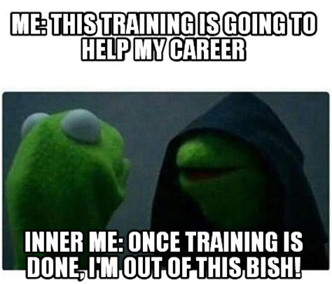 Work Training Meme - meme creator me this training is going to help my