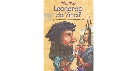 biography book of leonardo da vinci who was leonardo da vinci by roberta edwards