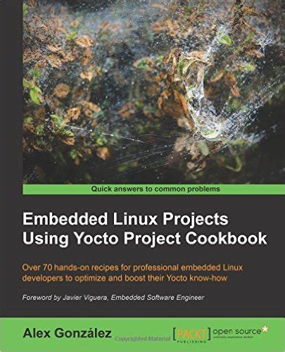 embedded linux development using yocto projects second edition learn to leverage the power of yocto project to build efficient linux based products books operating systems pdf ebooks all it ebooks