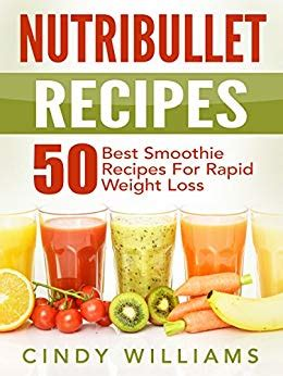 Nutribullet Recipe Book Smoothie Recipes For Weight Loss Detox Anti Aging by Nutribullet Recipes 50 Best Smoothie Recipes For Rapid
