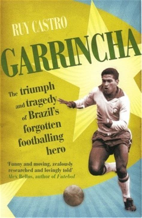 forgotten tragedies books garrincha the triumph and tragedy of brazil s forgotten