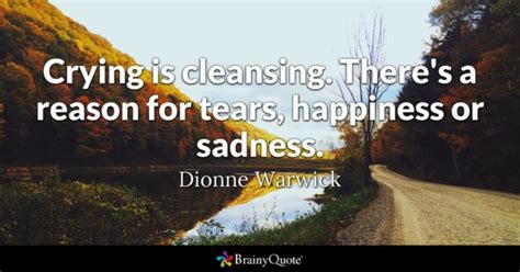 is cleansing there s a reason for tears happiness or sadness dionne warwick