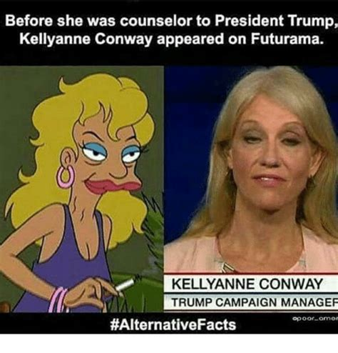 Kellyanne Conway Memes - before she was counselor to president trump kellyanne conway appeared on futurama kelly anne