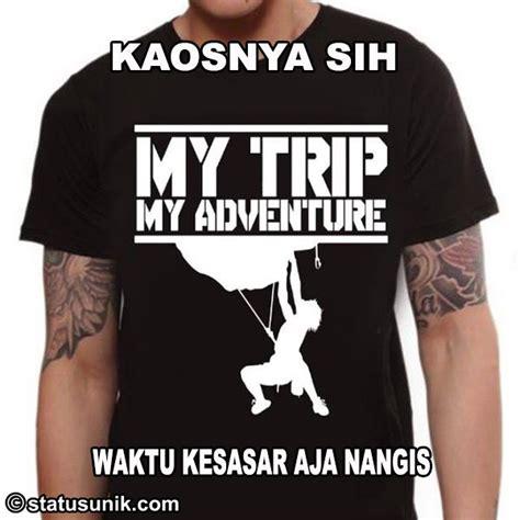 Kaos My Trip My Adventure 2 Anak Ank Mta28 Laki Perempuan yakin kamu kelihatan keren pakai kaos my trip my adventure meme lucu ini bisa nyindir kamu nih