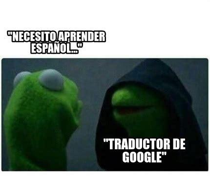 Meme Generator Espanol - meme creator quot necesito aprender espa 241 ol quot quot traductor