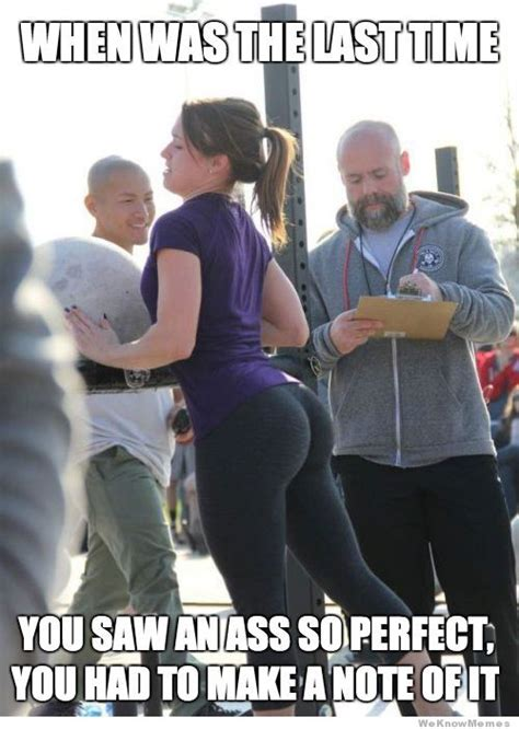 Big Butt Memes - when was the last time you saw a butt so perfect funny