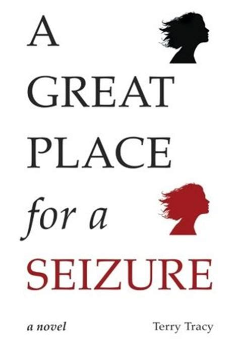 A Place Novel A Great Place For A Seizure By Terry Tracy Reviews Discussion Bookclubs Lists