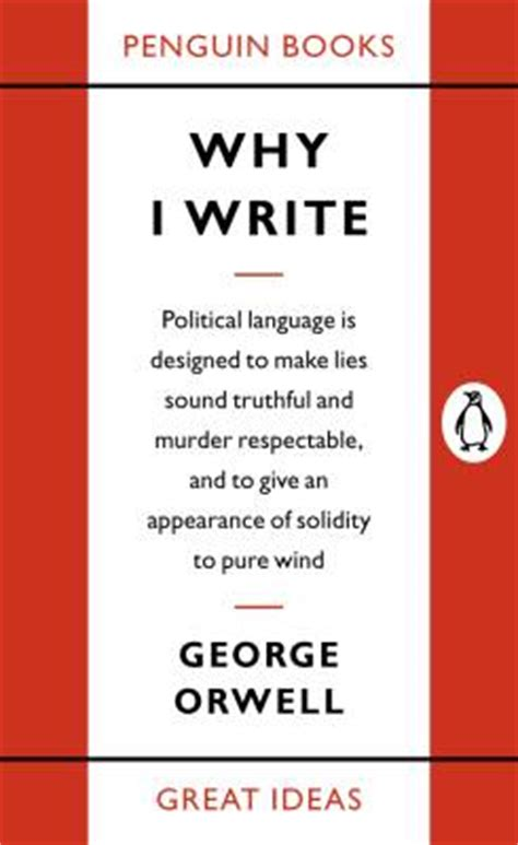why i write george orwell s four universal motives of writing and creative work brain pickings