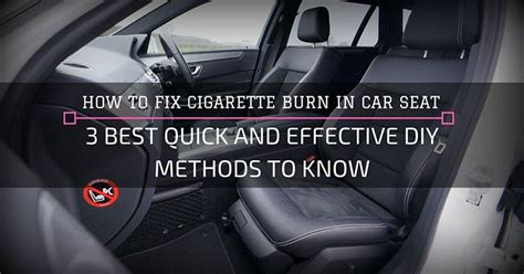 how to fix cigarette burns in car upholstery how to fix cigarette burn in car seat 3 best quick and