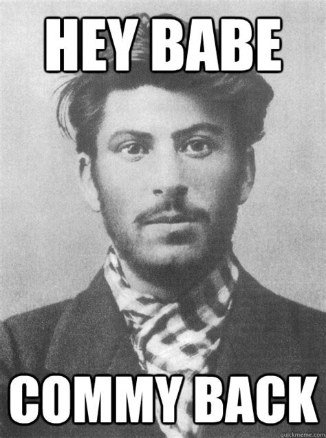 Hey Babe Meme - hey babe commy back stylish stalin quickmeme