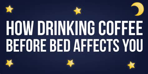 coffee before bed how drinking coffee before bed affects you i love coffee